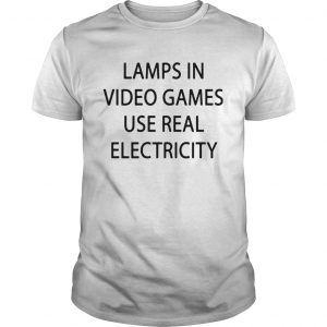 Lamp in video games use real electricity  Unisex
