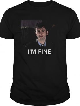 Tenth Doctor Who Im Fine shirt