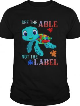 Turtle Autism see the able not the label shirt