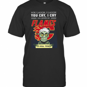 You Laugh I Laugh You Cry I Cry You Offend My Flames I Kill You T-Shirt Classic Men's T-shirt