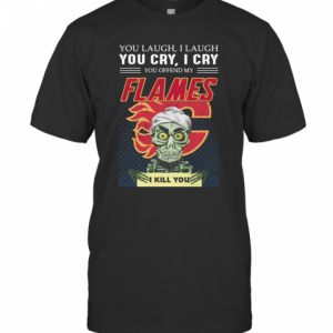 You Laugh I Laugh You Offended My Flames I Kill You T-Shirt Classic Men's T-shirt