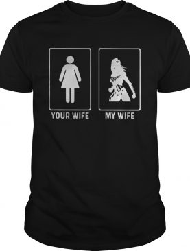 Your Wife My Wife Wonder Woman shirt