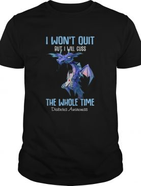 1586316553Dragon I Won't Quit But I Will Cuss The Whole Time Diabetes Awareness shirt