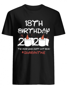 18th Birthday 2020 The Year When Shit Got Real Quarantined shirt
