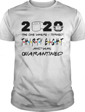 2020 the one where i turned thirty eight and was quarantined toilet paper covid19 shirt