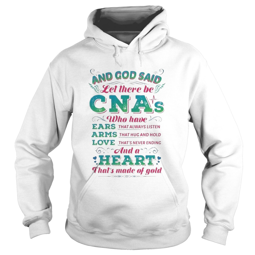 And God Said Let There Be CNAs Who Have Ears Arms Love And A Heart  Hoodie