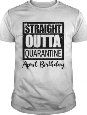 April Girls 2020 The One Where They Were Quarantined 2020 Quarantine Birthday Official shirt