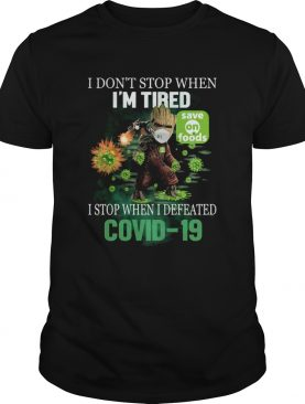 Baby Groot I Dont Stop When Im Tired I Stop When I Defeated Covid19 Save On Foods shirt