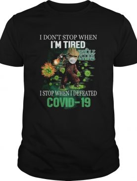 Baby Groot I Dont Stop When Im Tired I Stop When I Defeated Covid19 Whole Foods Market shirt