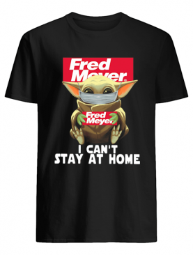 Baby Yoda Face Mask Fred Meyer Can't Stay At Home shirt