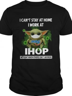 Baby Yoda I Cant Stay At Home I Work At Ihop shirt