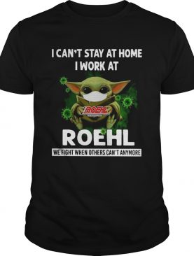 Baby Yoda I Cant Stay At Home I Work At Roehl shirt