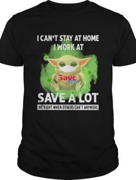 Baby yoda i cant stay at home i work at save a lot we fight when others cant anymore covid19 shi