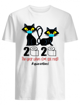 Black Cat Mask 2020 The Year When Shit Got Real Quarantined shirt