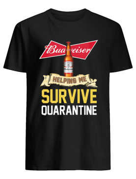 Budweiser Helping Me Survive Quarantine shirt