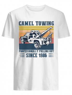 Camel Towing Professionally Pulling Out Since 1986 Vintage shirt