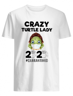 Crazy turtle lady mask 2020 #quarantined toilet paper shirt