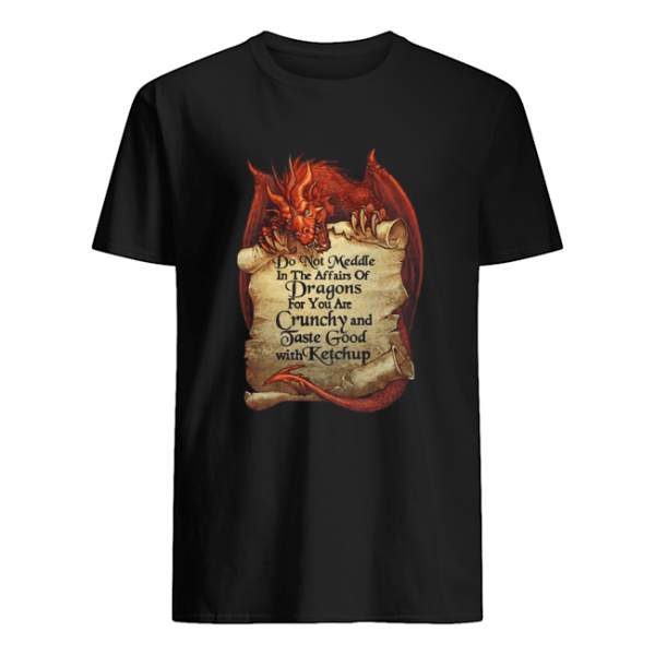 Do Not Meddle In The Affairs Of Dragons For You Are Crunchy  Classic Men's T-shirt