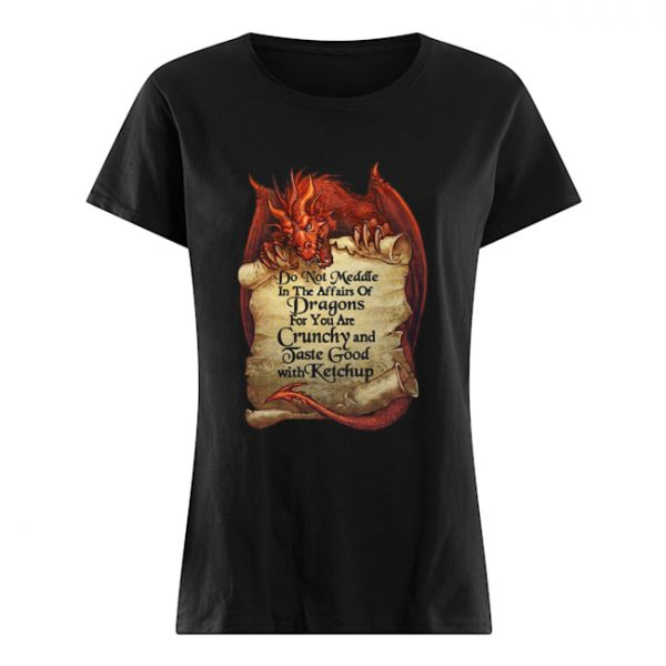 Do Not Meddle In The Affairs Of Dragons For You Are Crunchy  Classic Women's T-shirt