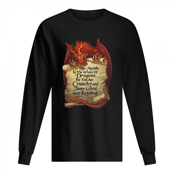 Do Not Meddle In The Affairs Of Dragons For You Are Crunchy  Long Sleeved T-shirt