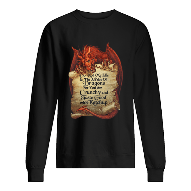 Do Not Meddle In The Affairs Of Dragons For You Are Crunchy  Unisex Sweatshirt