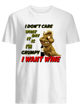 Dragon i don't care what day it is i'm grumpy i want wine shirt