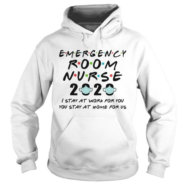 Emergency Room Nurse 2020 I Stay At Work For You You Stay At Home For Us  Hoodie