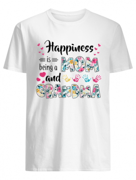Happiness Is Being A Mom And Grandma shirt