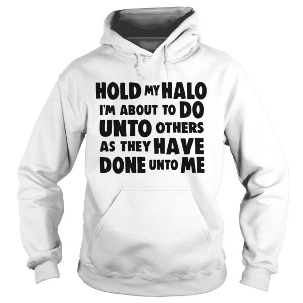 Hold My Halo Im About To Do Unto Others As They  Hoodie