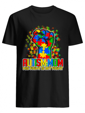 Hot Autism Strong His Fight Is My Fight shirt