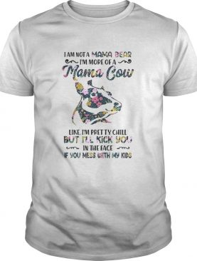 I am not a mama bear Im more of a mama Cow like Im pretty chill shirt