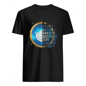 I became a mask maker because your life is worth my time  Classic Men's T-shirt