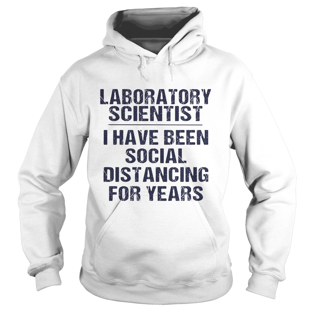 Laboratory scientist I have been social distancing for years  Hoodie