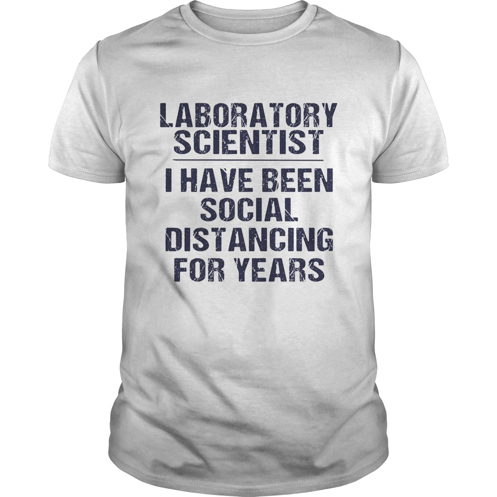 Laboratory scientist I have been social distancing for years  Unisex