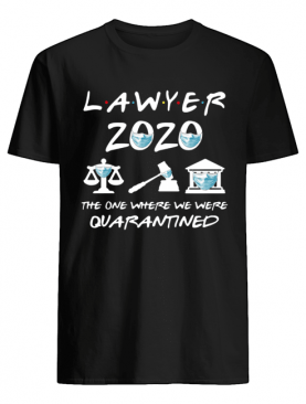 Lawyer 2020 Friends The One Where They Were Quarantined shirt
