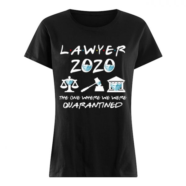 Lawyer 2020 Friends The One Where They Were Quarantined  Classic Women's T-shirt
