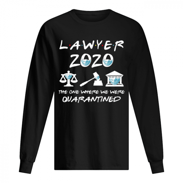 Lawyer 2020 Friends The One Where They Were Quarantined  Long Sleeved T-shirt