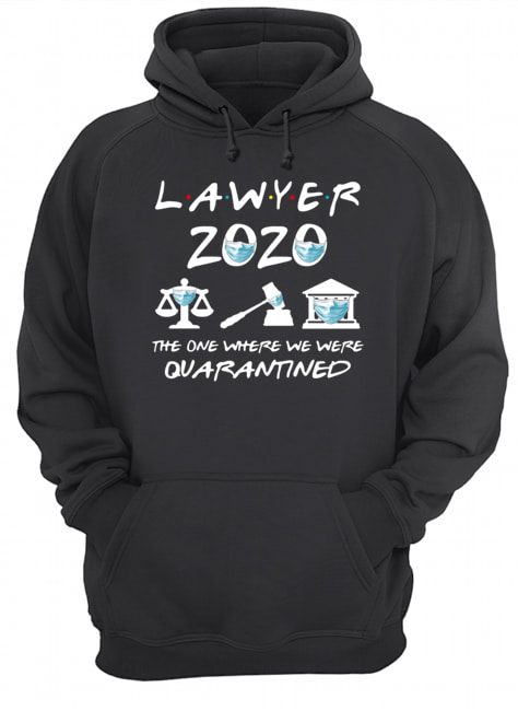 Lawyer 2020 Friends The One Where They Were Quarantined  Unisex Hoodie