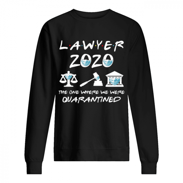 Lawyer 2020 Friends The One Where They Were Quarantined  Unisex Sweatshirt