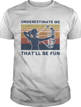 Longbow Archery underestimate me thatll be fun vintage shirt