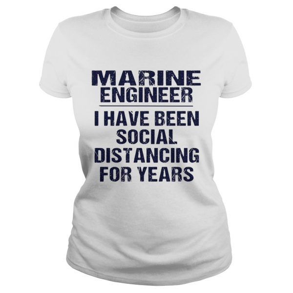 Marine engineer I have been social distancing for years  Classic Ladies