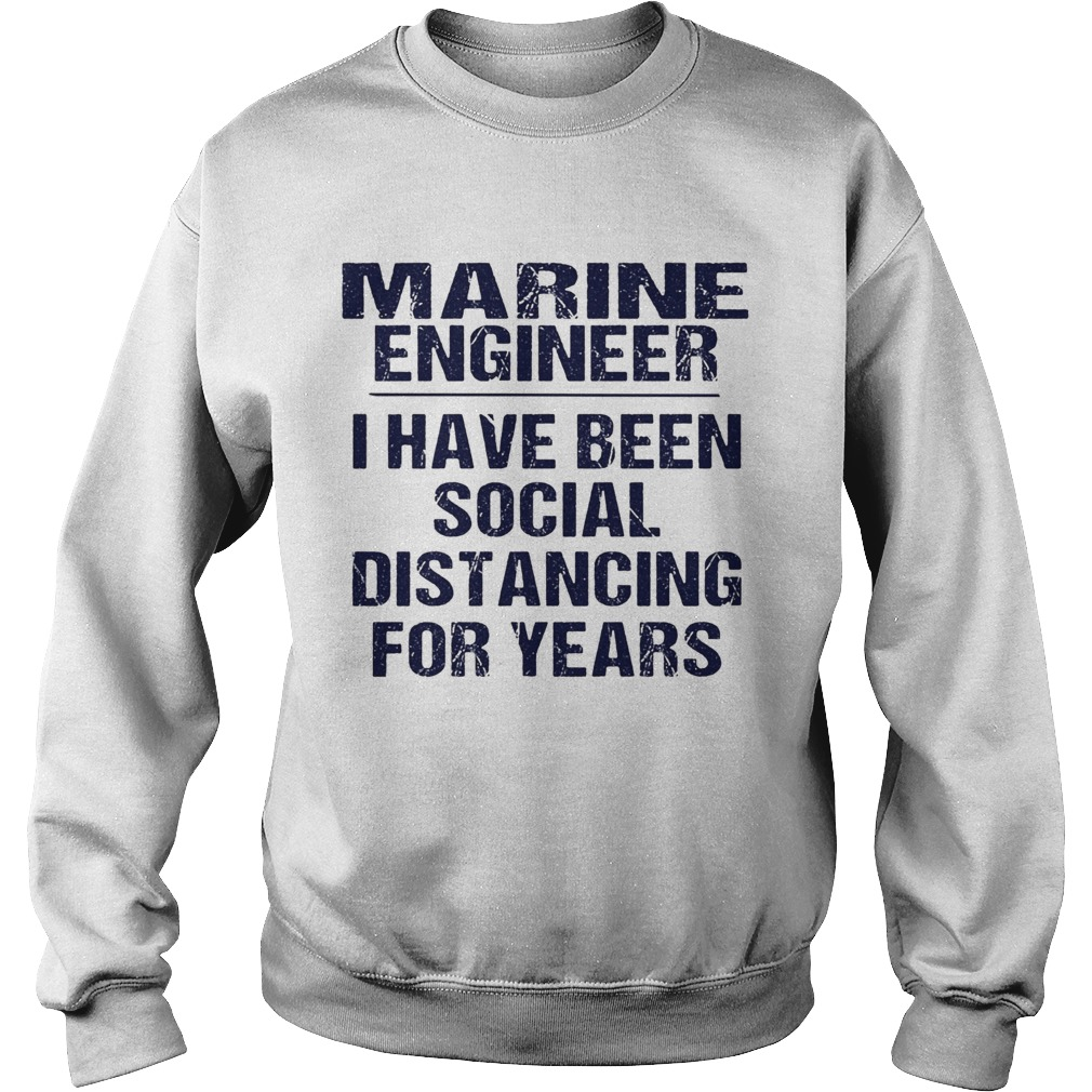 Marine engineer I have been social distancing for years  Sweatshirt