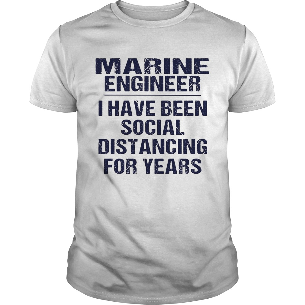 Marine engineer I have been social distancing for years  Unisex