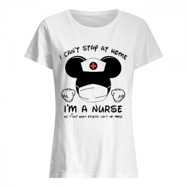 Mickey Mouse I Can't Stay At Home I'm A Nurse Coronavirus  Classic Women's T-shirt