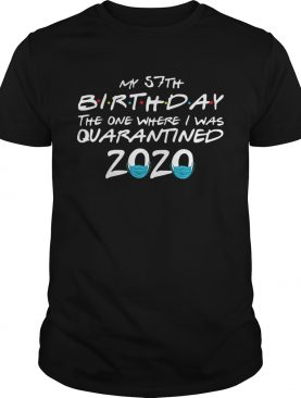 My 57th Birthday The One Where I Was Quarantined 2020 shirt