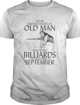 Never underestimate an old man who plays Billiards and was born in September shirt