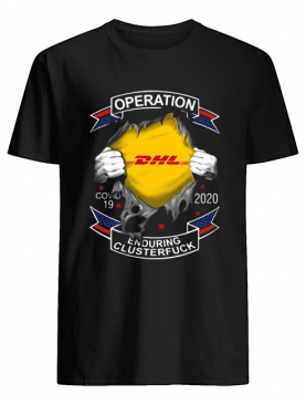 Operation DHL Covid-19 2020 enduring clusterfuck hand shirt