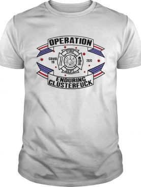 Operations covid 19 Fire Department logo 2020 enduring clusterfuck shirt