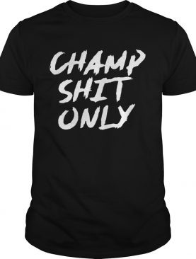 Perfect Champ Shit Only Tony Ferguson 2020 shirt