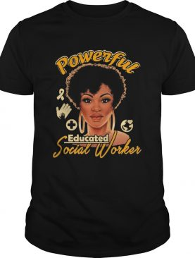 Powerful Educated Social Worker shirt